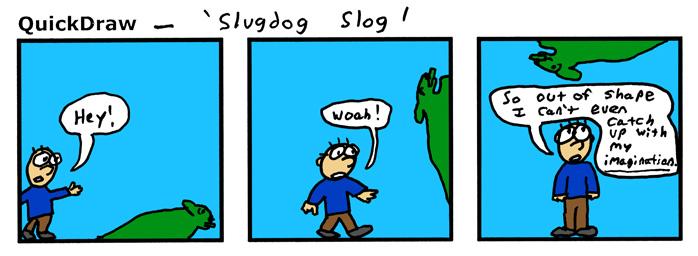 Everyone should have their own SlugDog.
